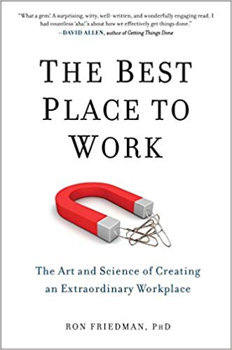 Best Place to Work: The Art and Science of Creating an Extraordinary Workplace (by Ron Friedman) – Paperback edition