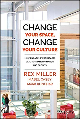 Change Your Space, Change Your Culture: How Engaging Workspaces Lead to Transformation and Growth (by Rex Miller, Mabel Casey, Mark Konchar) – Hardcover edition