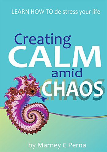 Creating Calm amid Chaos: LEARN HOW TO de-stress your life (by Marney C. Perna) – Audiobook edition
